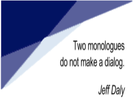 Communication: Two momologues do not make a dialog by Jeff Daly